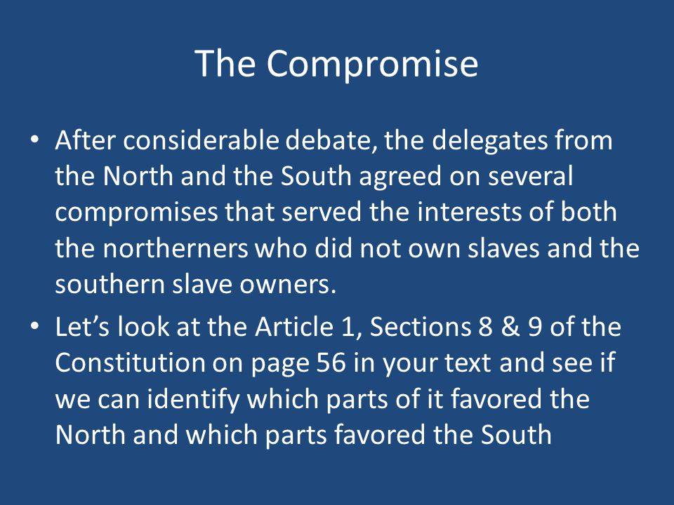 The Compromise After considerable debate, the delegates from the North and the South agreed on several compromises that served the interests of both t