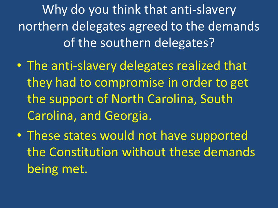 Why do you think that anti-slavery northern delegates agreed to the demands of the southern delegates? The anti-slavery delegates realized that they h