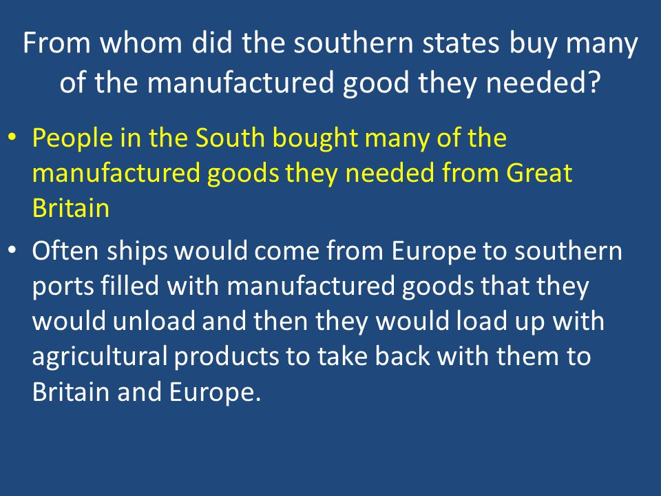 From whom did the southern states buy many of the manufactured good they needed? People in the South bought many of the manufactured goods they needed