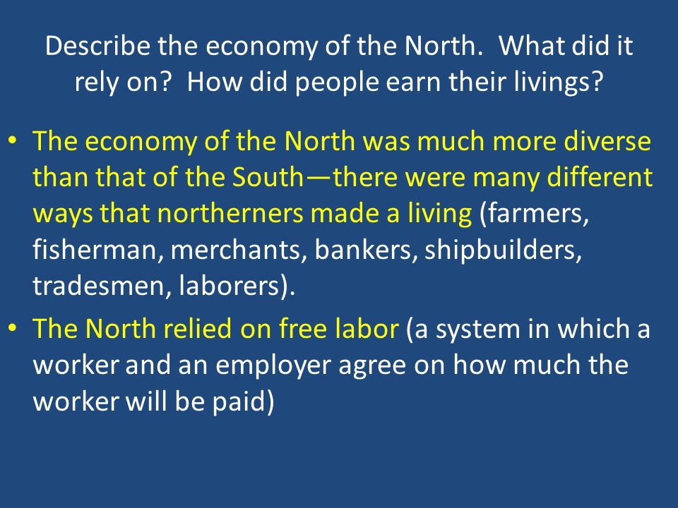 Describe the economy of the North. What did it rely on? How did people earn their livings? The economy of the North was much more diverse than that of