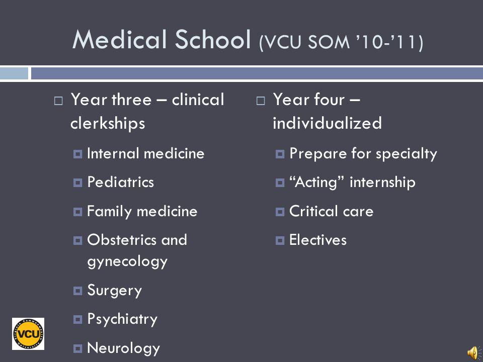 Medical School (VCU SOM 10-11) Both years: Clinical Skills Year 1: Healthy Human Population medicine Biochem, Genetics Anatomy & Physiology Human beha