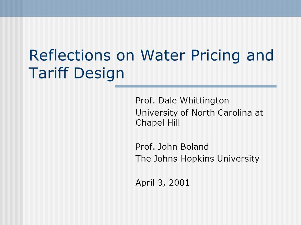 Outline of Presentation Objectives of water pricing and tariff design Alternative Tariff Structures - Definitions Observations on Increasing Block Tariffs (IBTs)