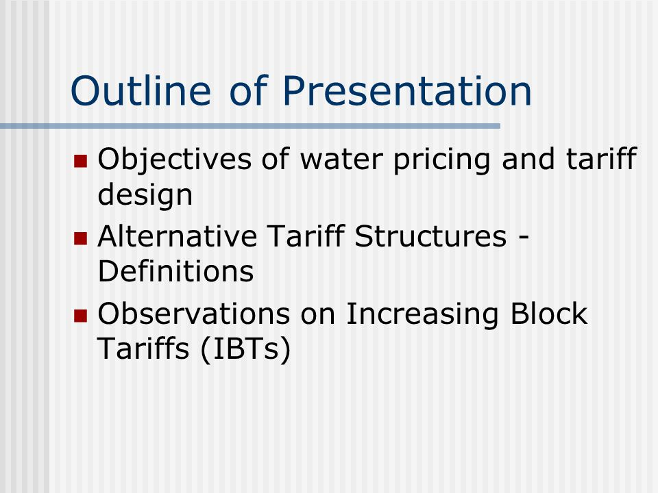 Volumetric Charges Uniform price - all units of water billed at same price Block-type structures - two or more prices, each applies to use within a defined segment (block) of monthly use Decreasing block - block price falls as use rises Increasing block (IBT) - block price rises as use rises [Note: first block price usually set below cost]