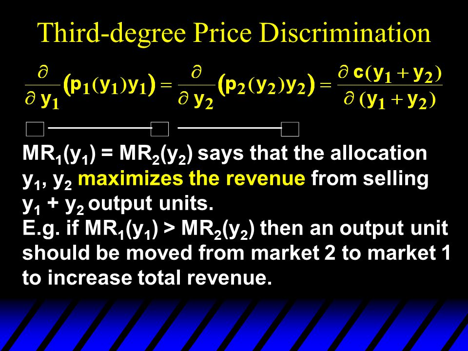 MR 1 (y 1 ) = MR 2 (y 2 ) says that the allocation y 1, y 2 maximizes the revenue from selling y 1 + y 2 output units.