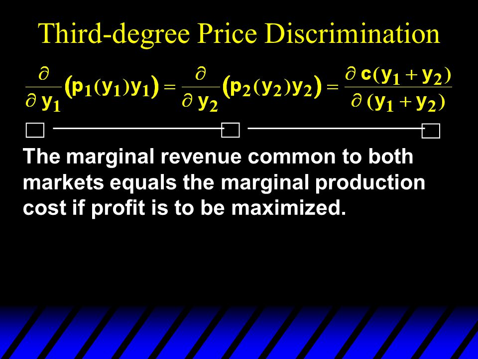 Third-degree Price Discrimination The marginal revenue common to both markets equals the marginal production cost if profit is to be maximized.