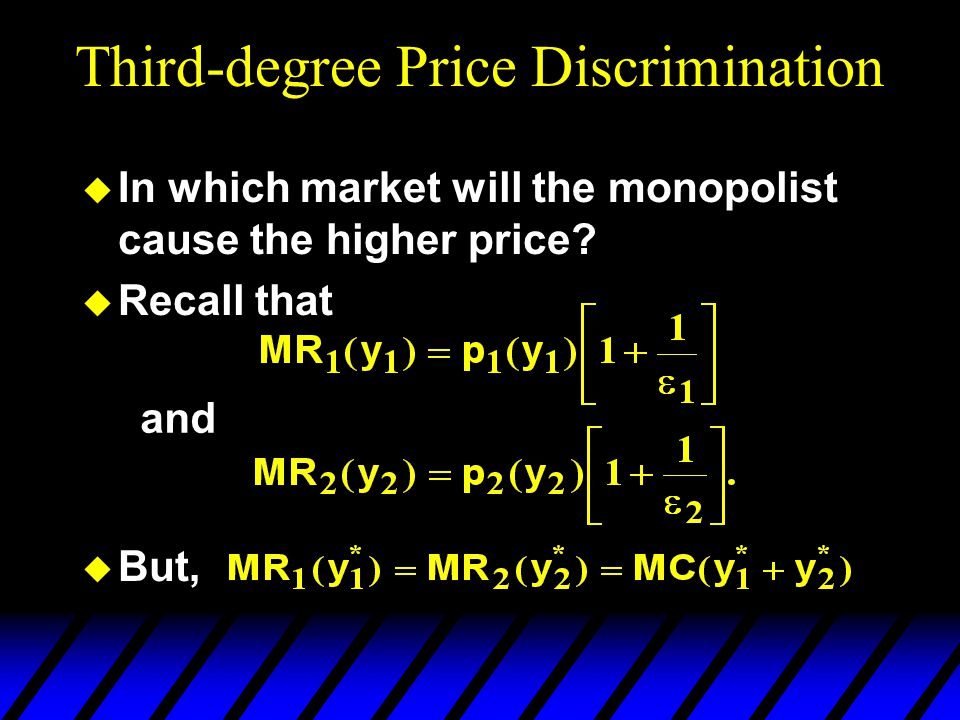 Third-degree Price Discrimination u In which market will the monopolist cause the higher price.
