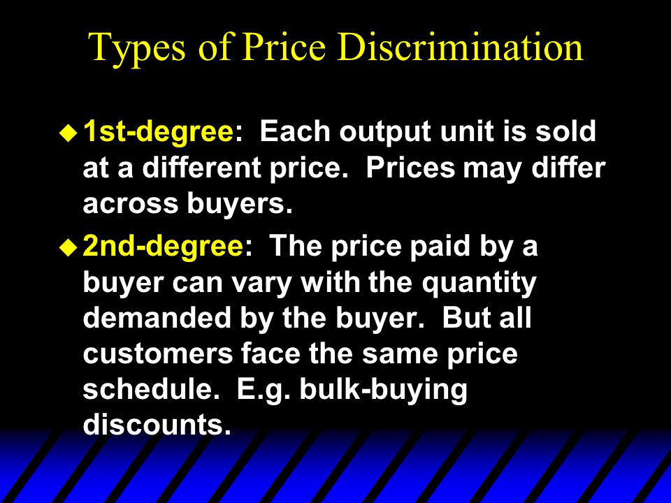 Types of Price Discrimination u 1st-degree: Each output unit is sold at a different price.