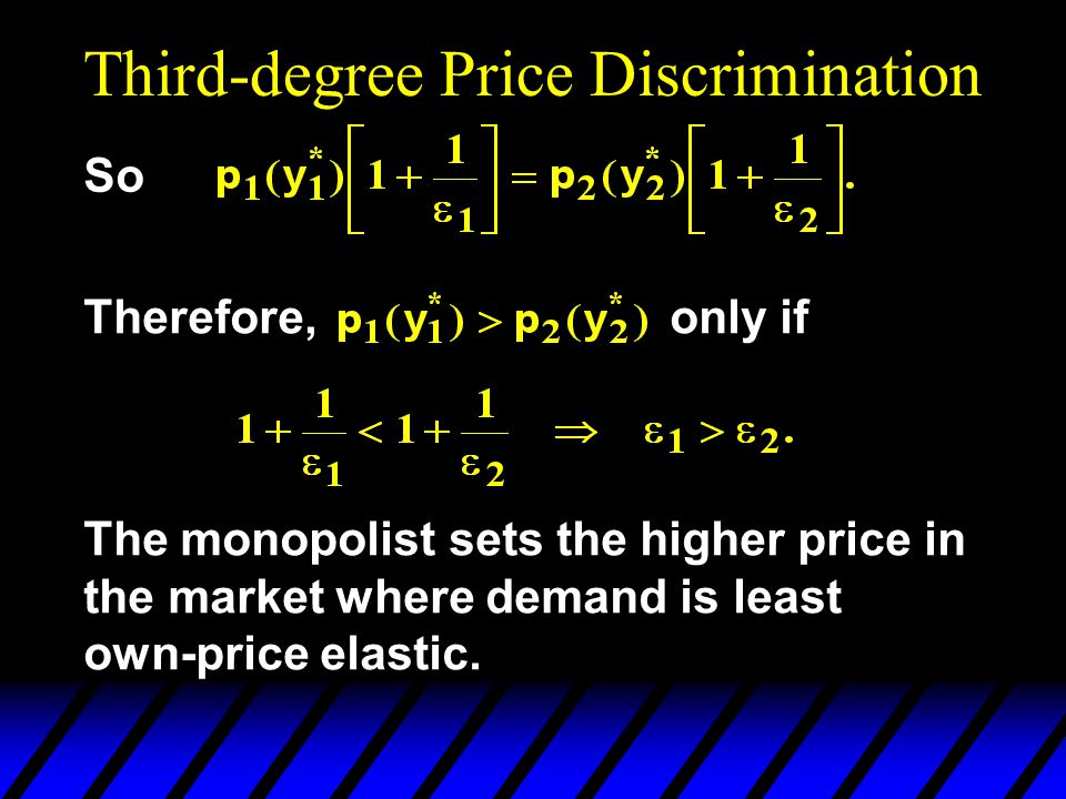 Third-degree Price Discrimination So Therefore, only if The monopolist sets the higher price in the market where demand is least own-price elastic.