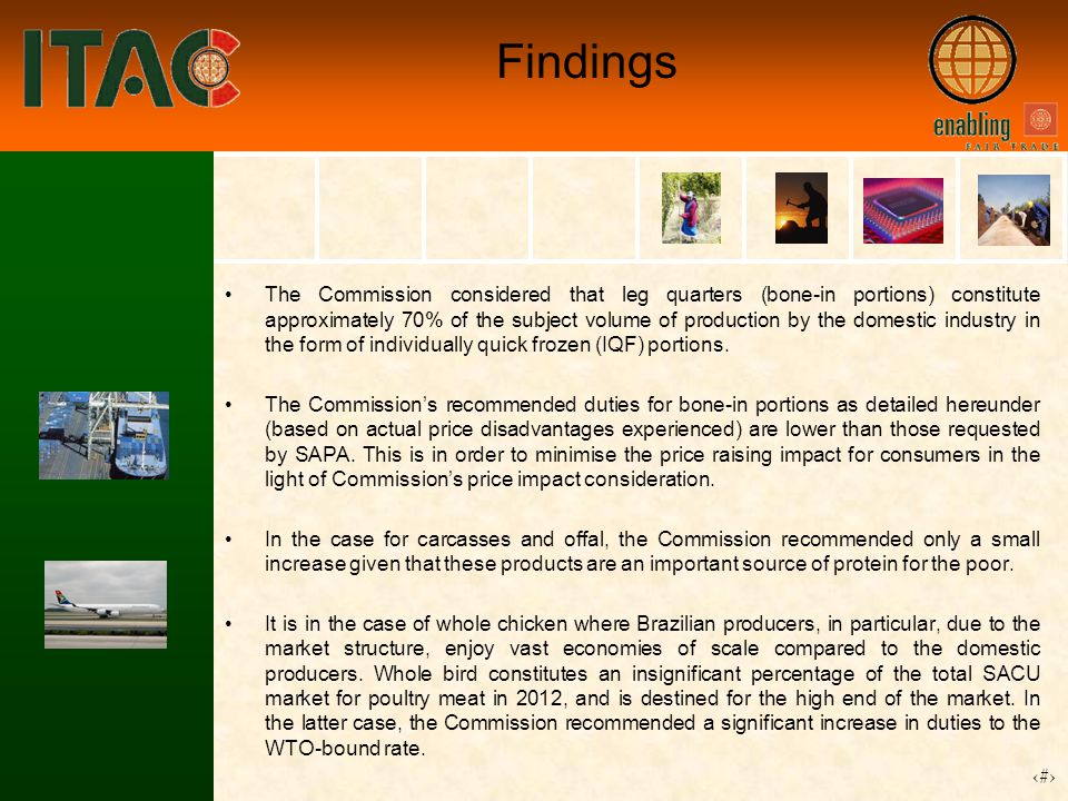 16 Findings The Commission considered that leg quarters (bone-in portions) constitute approximately 70% of the subject volume of production by the domestic industry in the form of individually quick frozen (IQF) portions.