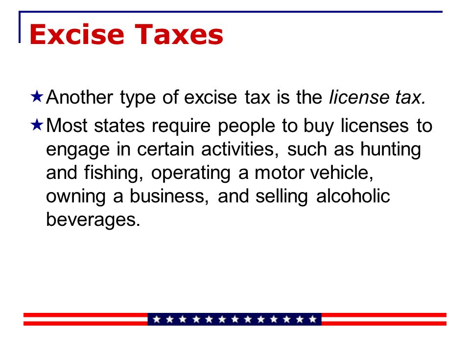 Excise Taxes Governments sometimes levy excise taxes to pay for specific projects.
