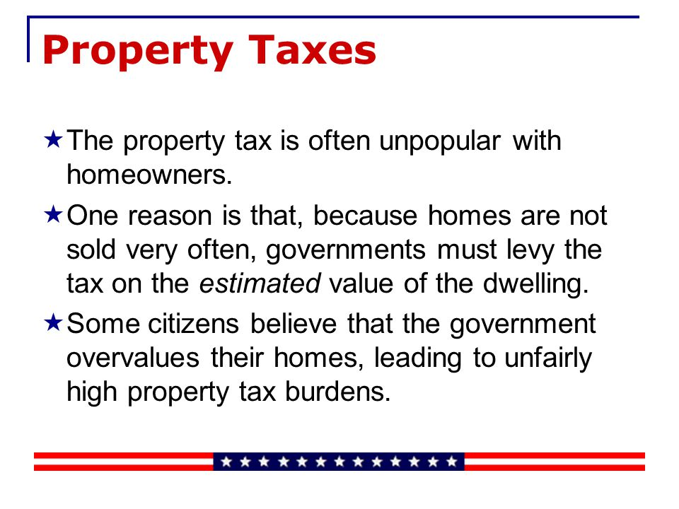 Property Taxes A property tax is a tax on an individuals, both financial (such as stocks and bonds) and real (such as houses, cars, and artwork).