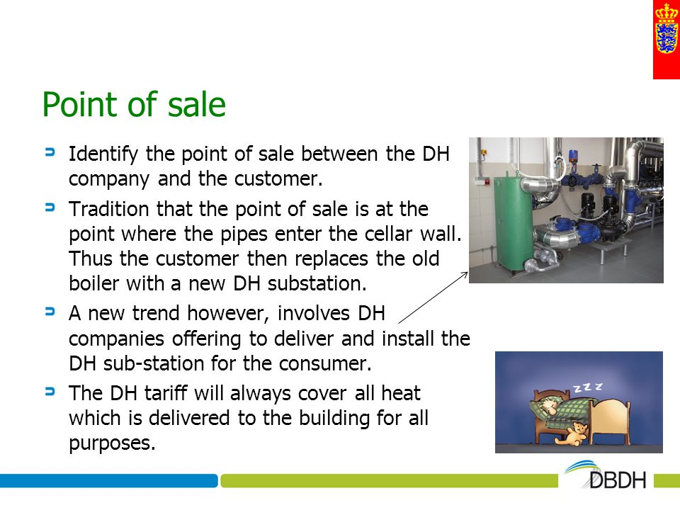 Point of sale Identify the point of sale between the DH company and the customer. Tradition that the point of sale is at the point where the pipes ent