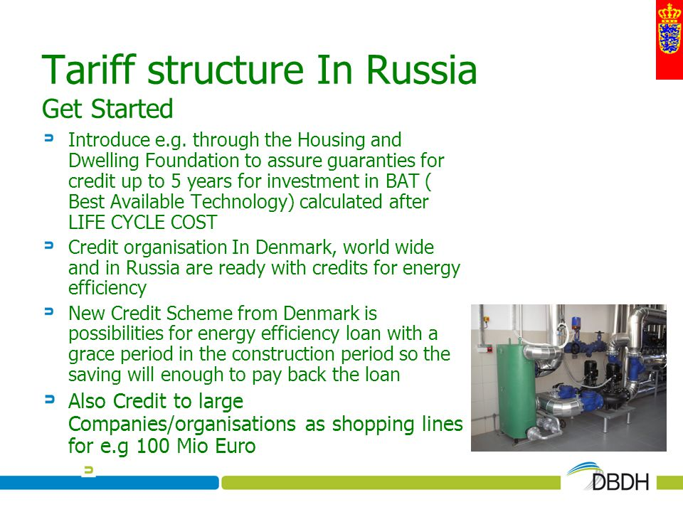 Tariff structure In Russia Get Started Introduce e.g. through the Housing and Dwelling Foundation to assure guaranties for credit up to 5 years for in