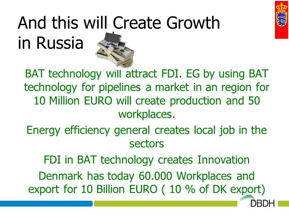 And this will Create Growth in Russia BAT technology will attract FDI. EG by using BAT technology for pipelines a market in an region for 10 Million E