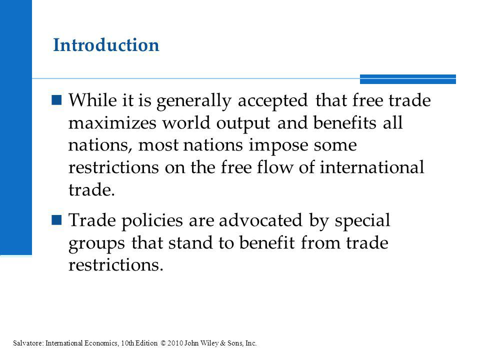 Introduction While it is generally accepted that free trade maximizes world output and benefits all nations, most nations impose some restrictions on