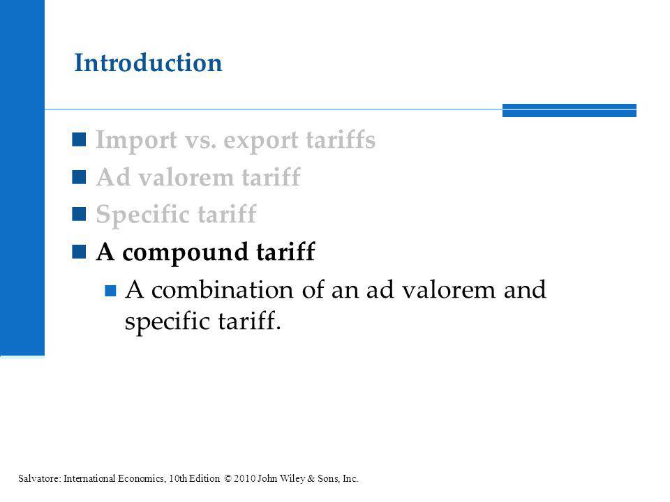 Import vs. export tariffs Ad valorem tariff Specific tariff A compound tariff A combination of an ad valorem and specific tariff. Introduction Salvato