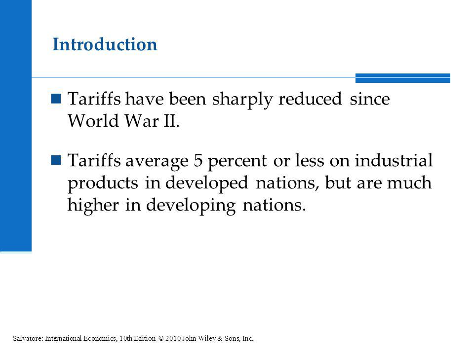 Tariffs have been sharply reduced since World War II. Tariffs average 5 percent or less on industrial products in developed nations, but are much high