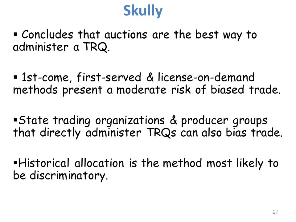 Concludes that auctions are the best way to administer a TRQ. 1st-come, first-served & license-on-demand methods present a moderate risk of biased tra