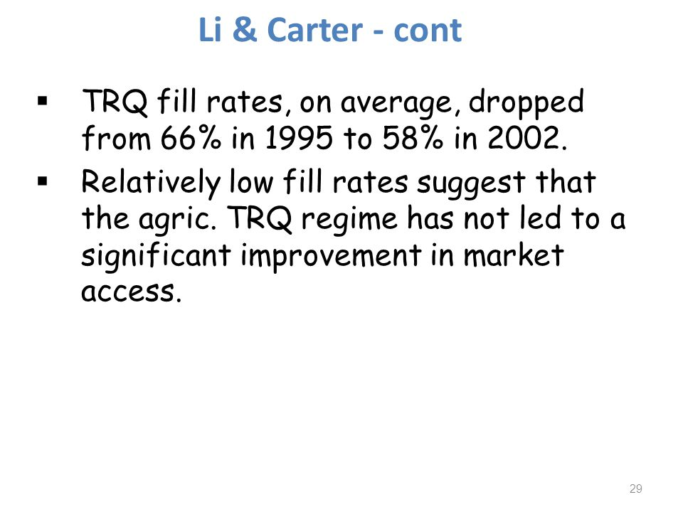 Li & Carter - cont TRQ fill rates, on average, dropped from 66% in 1995 to 58% in 2002. Relatively low fill rates suggest that the agric. TRQ regime h