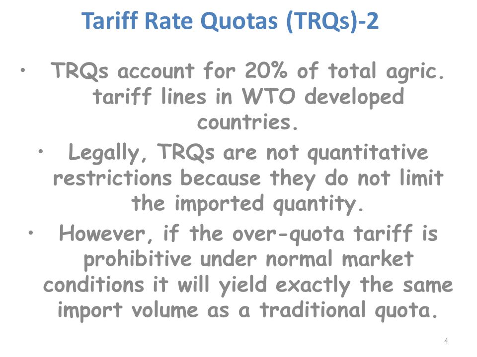 Tariff Rate Quotas (TRQs)- 3 URAA required tariffication of NTBs & required min.