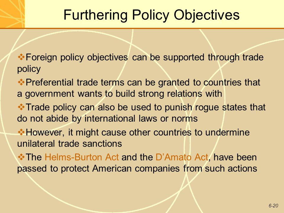 6-20 Furthering Policy Objectives Foreign policy objectives can be supported through trade policy Preferential trade terms can be granted to countries