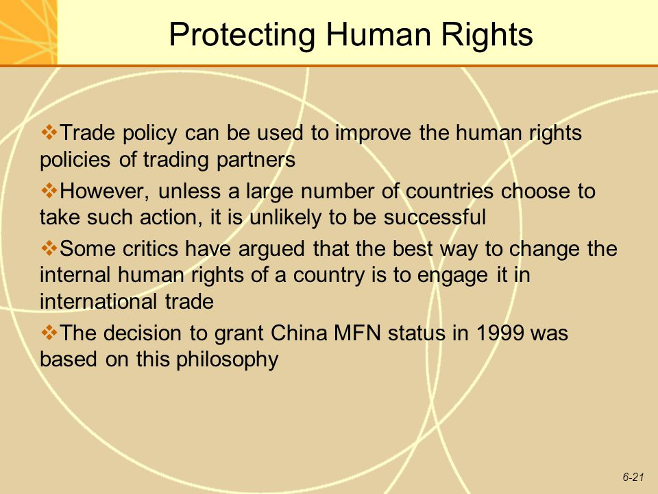 6-21 Protecting Human Rights Trade policy can be used to improve the human rights policies of trading partners However, unless a large number of count