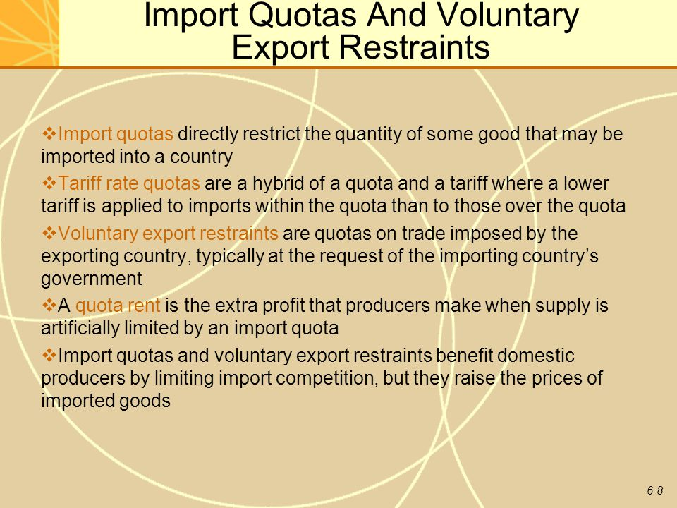 6-8 Import Quotas And Voluntary Export Restraints Import quotas directly restrict the quantity of some good that may be imported into a country Tariff