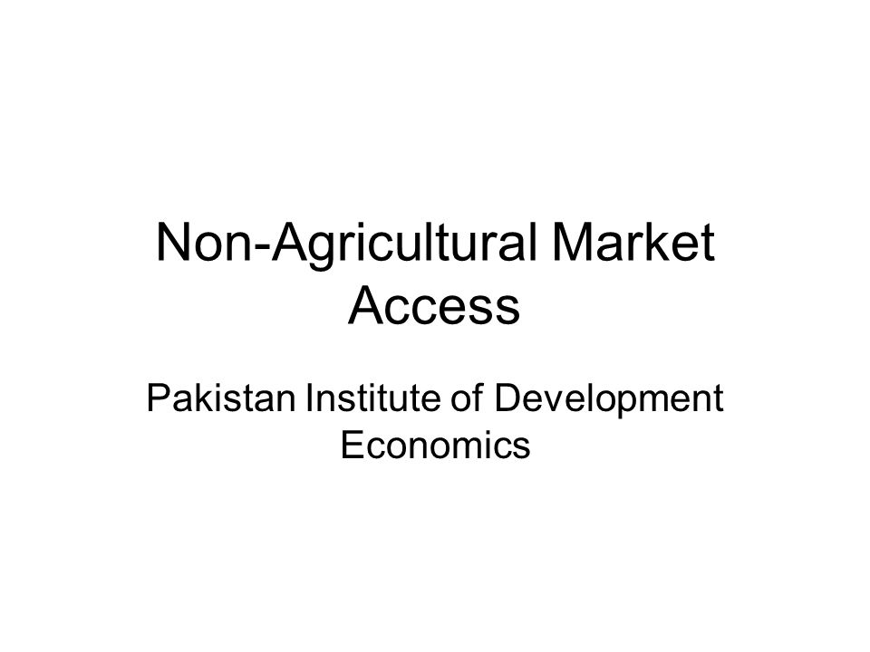 Non-Agricultural Market Access Pakistan Institute of Development Economics