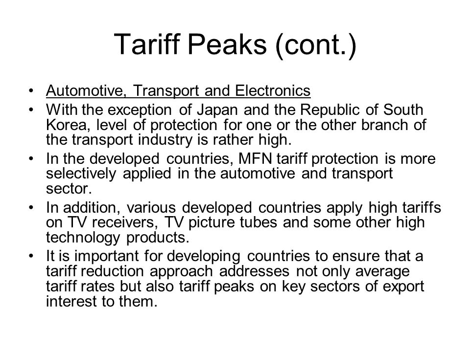 Tariff Peaks (cont.) Automotive, Transport and Electronics With the exception of Japan and the Republic of South Korea, level of protection for one or the other branch of the transport industry is rather high.