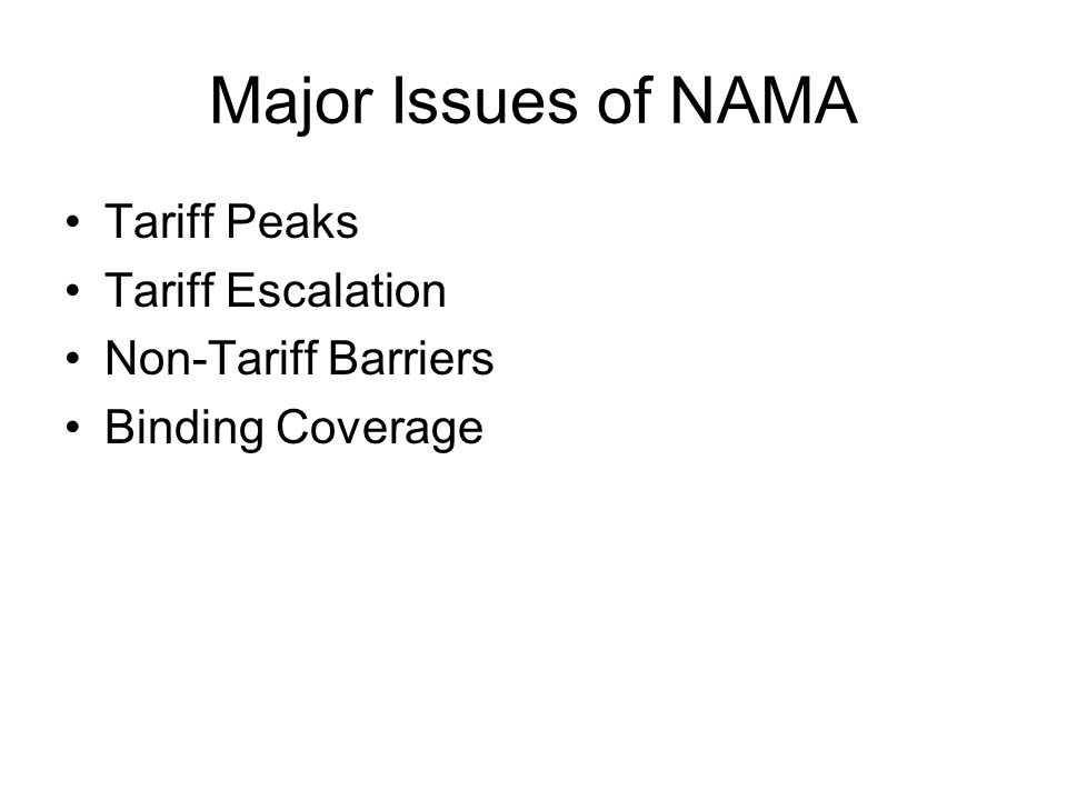 Major Issues of NAMA Tariff Peaks Tariff Escalation Non-Tariff Barriers Binding Coverage