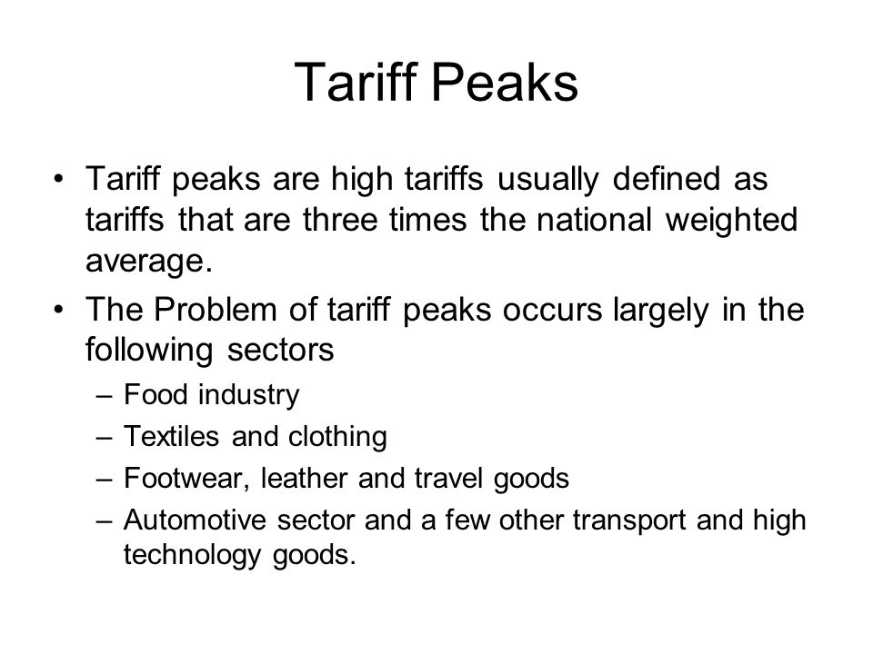 Tariff Peaks Tariff peaks are high tariffs usually defined as tariffs that are three times the national weighted average.