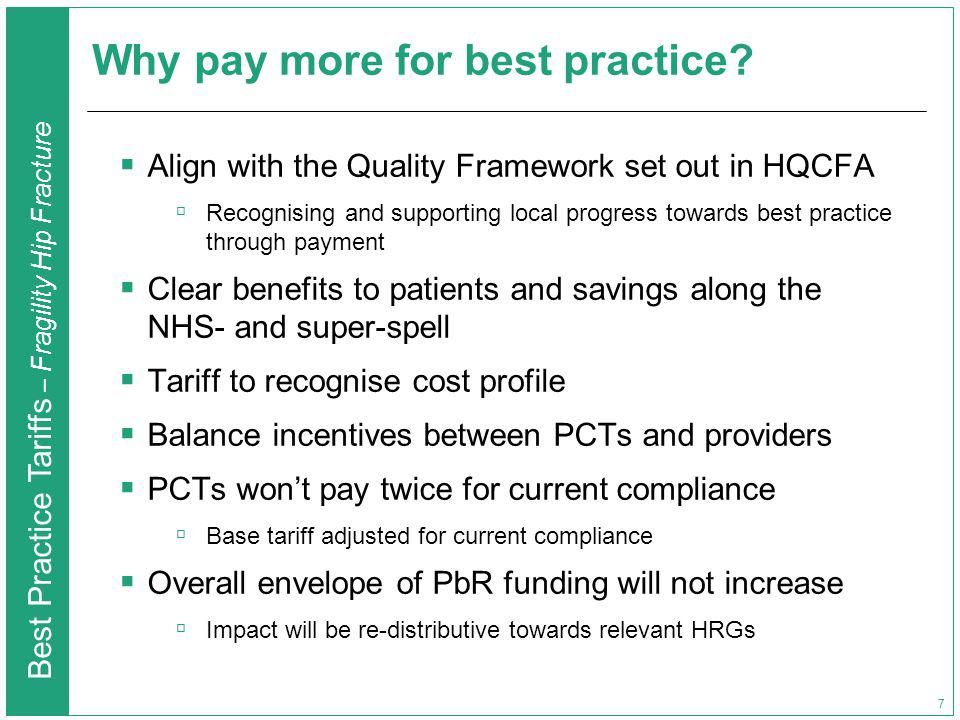 Best Practice Tariffs – Fragility Hip Fracture 7 Why pay more for best practice? Align with the Quality Framework set out in HQCFA Recognising and sup
