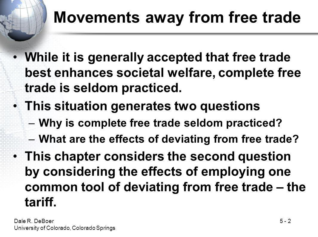 Dale R. DeBoer University of Colorado, Colorado Springs 5 - 2 Movements away from free trade While it is generally accepted that free trade best enhan