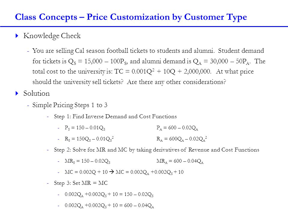 Class Concepts – Price Customization by Customer Type Knowledge Check -You are selling Cal season football tickets to students and alumni. Student dem