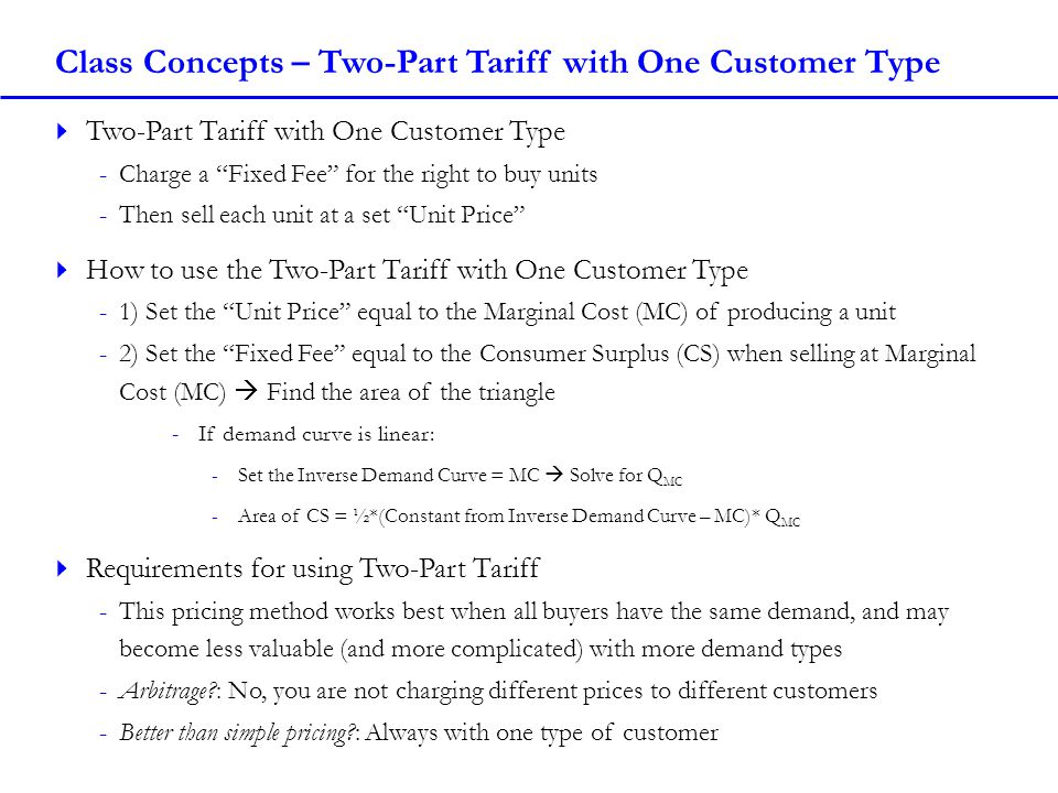 Class Concepts – Two-Part Tariff with One Customer Type Two-Part Tariff with One Customer Type -Charge a Fixed Fee for the right to buy units -Then se