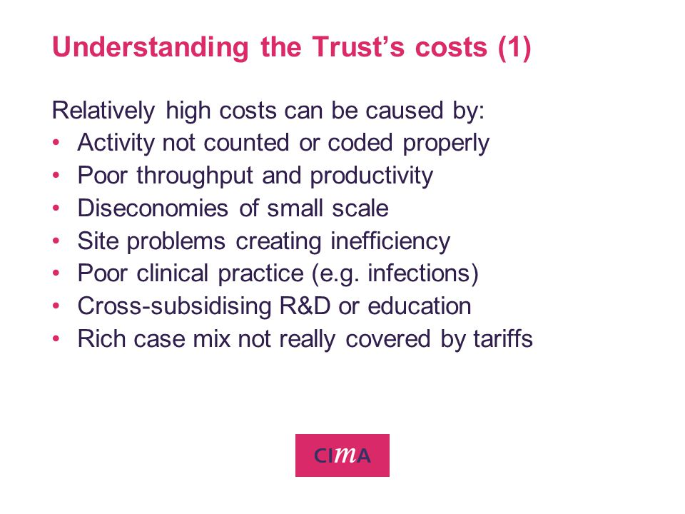 Understanding the Trusts costs (1) Relatively high costs can be caused by: Activity not counted or coded properly Poor throughput and productivity Dis