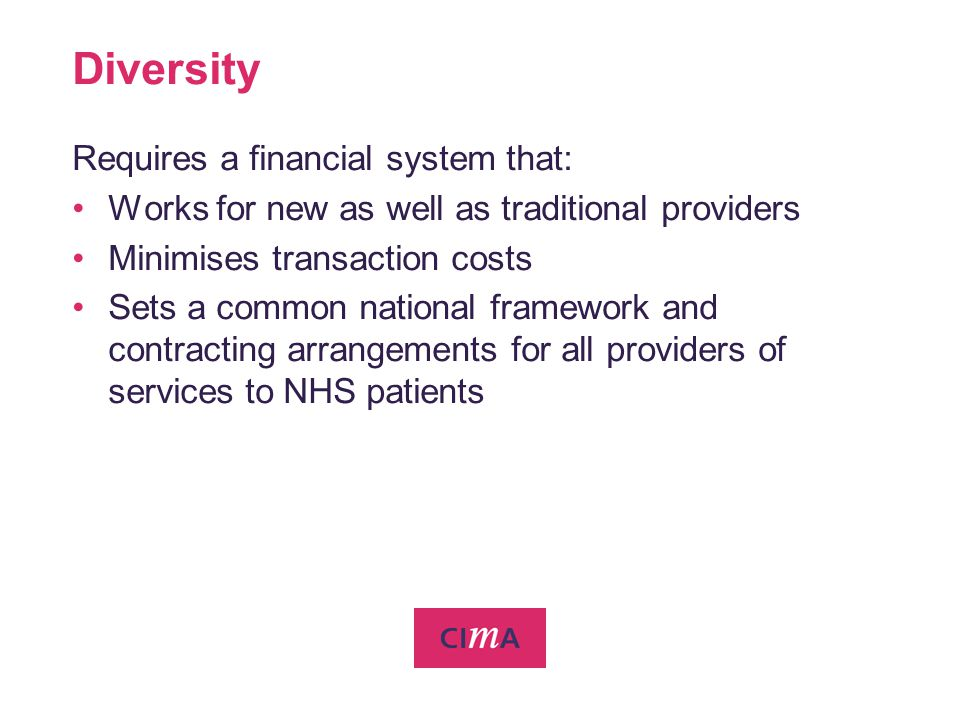 Diversity Requires a financial system that: Works for new as well as traditional providers Minimises transaction costs Sets a common national framewor