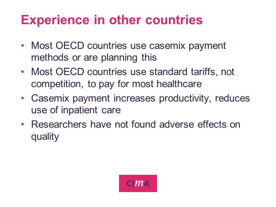 Experience in other countries Most OECD countries use casemix payment methods or are planning this Most OECD countries use standard tariffs, not compe