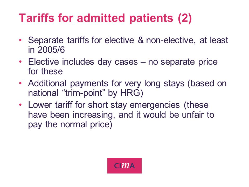 Tariffs for admitted patients (2) Separate tariffs for elective & non-elective, at least in 2005/6 Elective includes day cases – no separate price for