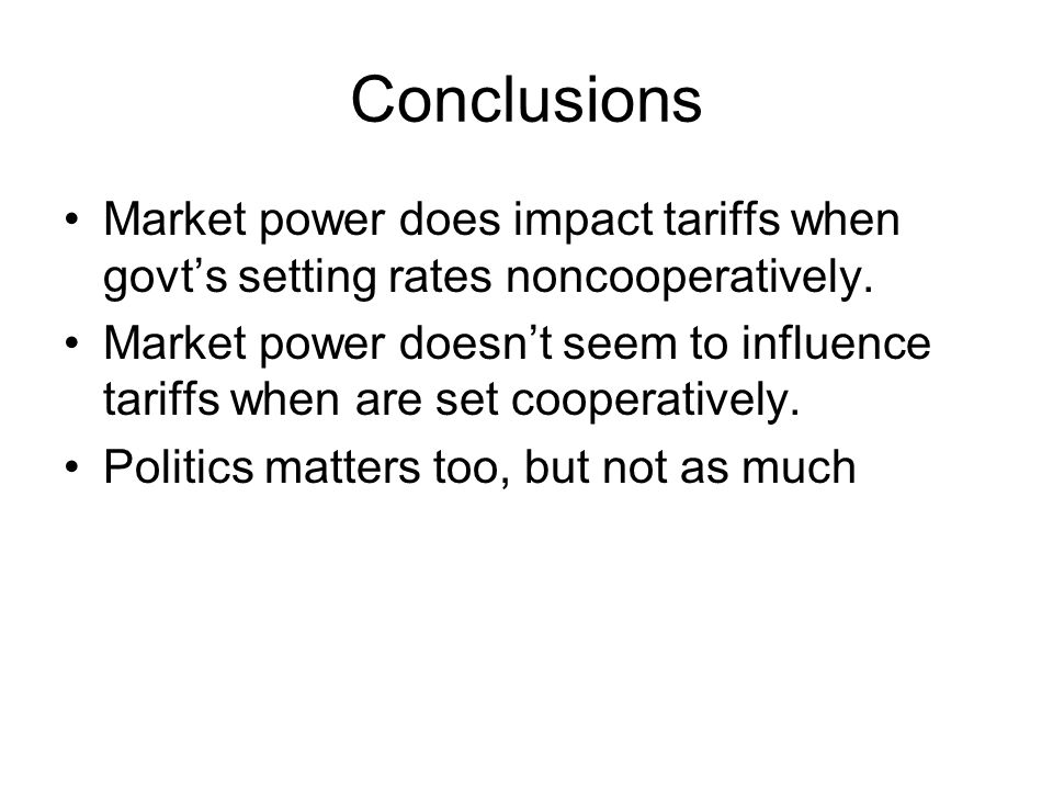 Conclusions Market power does impact tariffs when govts setting rates noncooperatively.