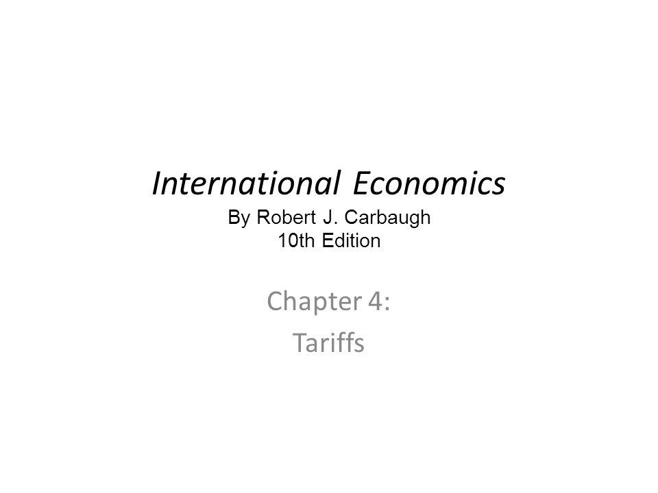International Economics By Robert J. Carbaugh 10th Edition Chapter 4: Tariffs