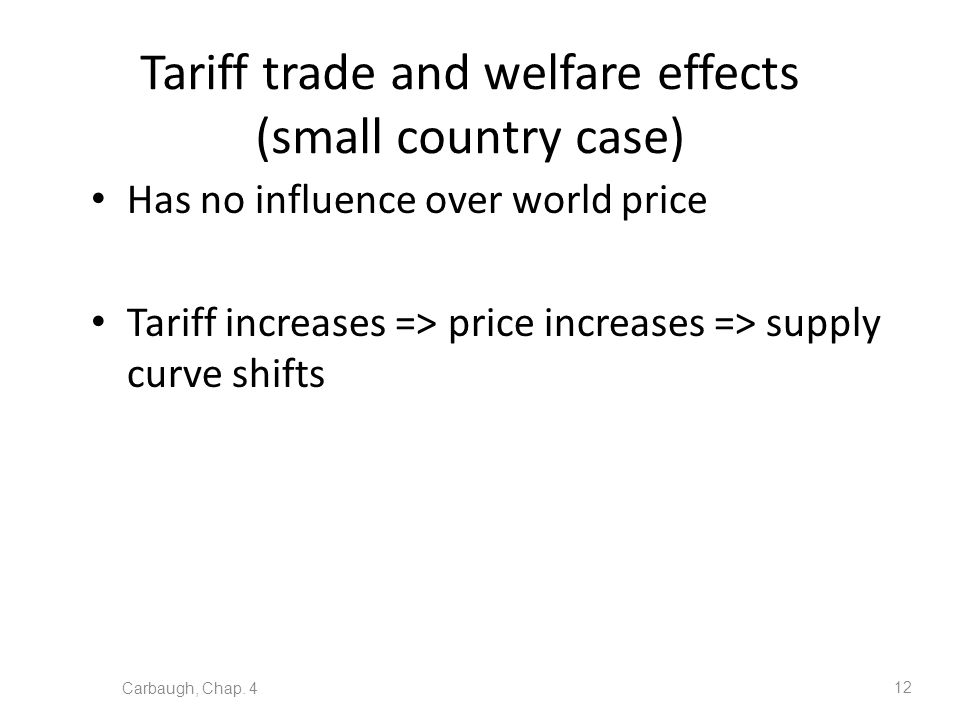 Tariff trade and welfare effects (small country case) Has no influence over world price Tariff increases => price increases => supply curve shifts Car