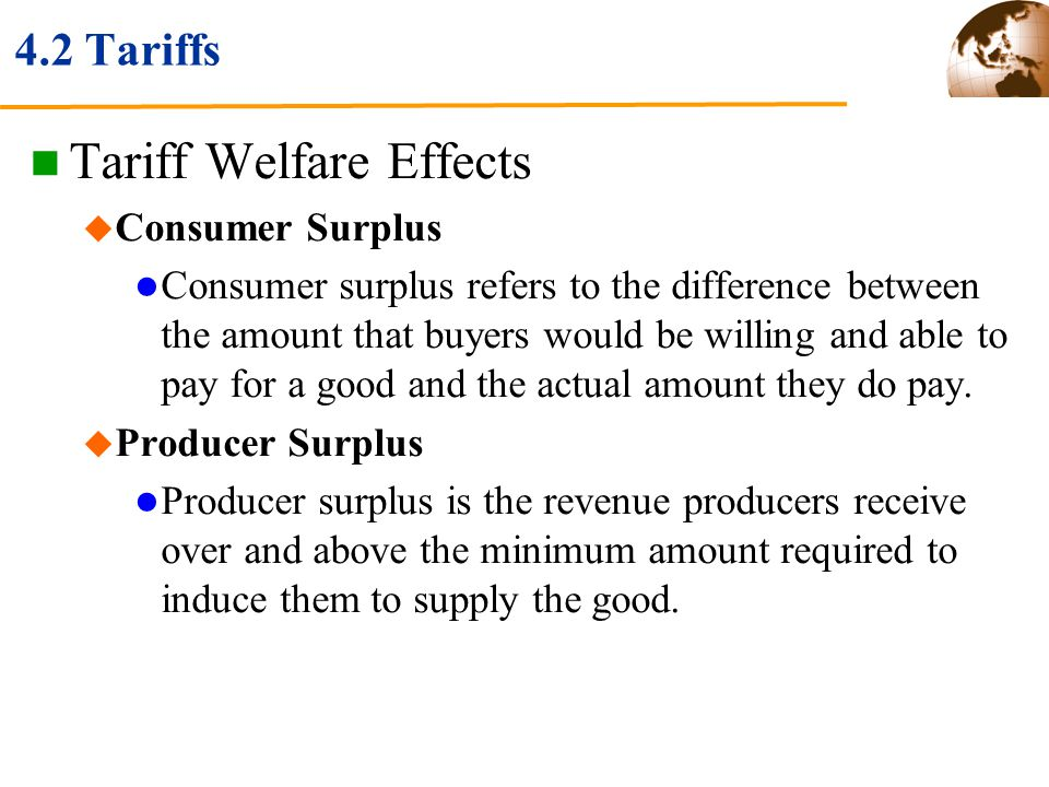 4.2 Tariffs Tariff Welfare Effects Consumer Surplus Consumer surplus refers to the difference between the amount that buyers would be willing and able
