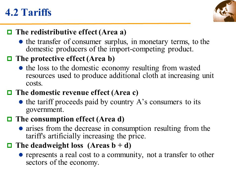 4.2 Tariffs The redistributive effect (Area a) the transfer of consumer surplus, in monetary terms, to the domestic producers of the import-competing