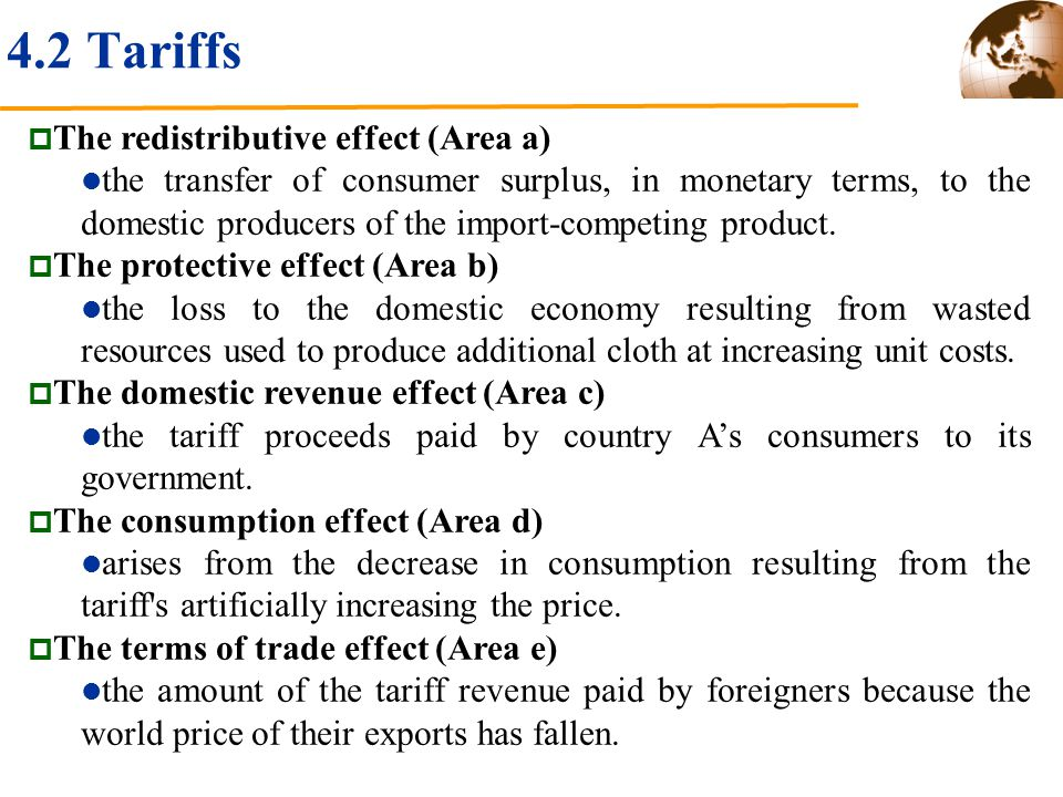 4.2 Tariffs The redistributive effect (Area a) the transfer of consumer surplus, in monetary terms, to the domestic producers of the import-competing product.