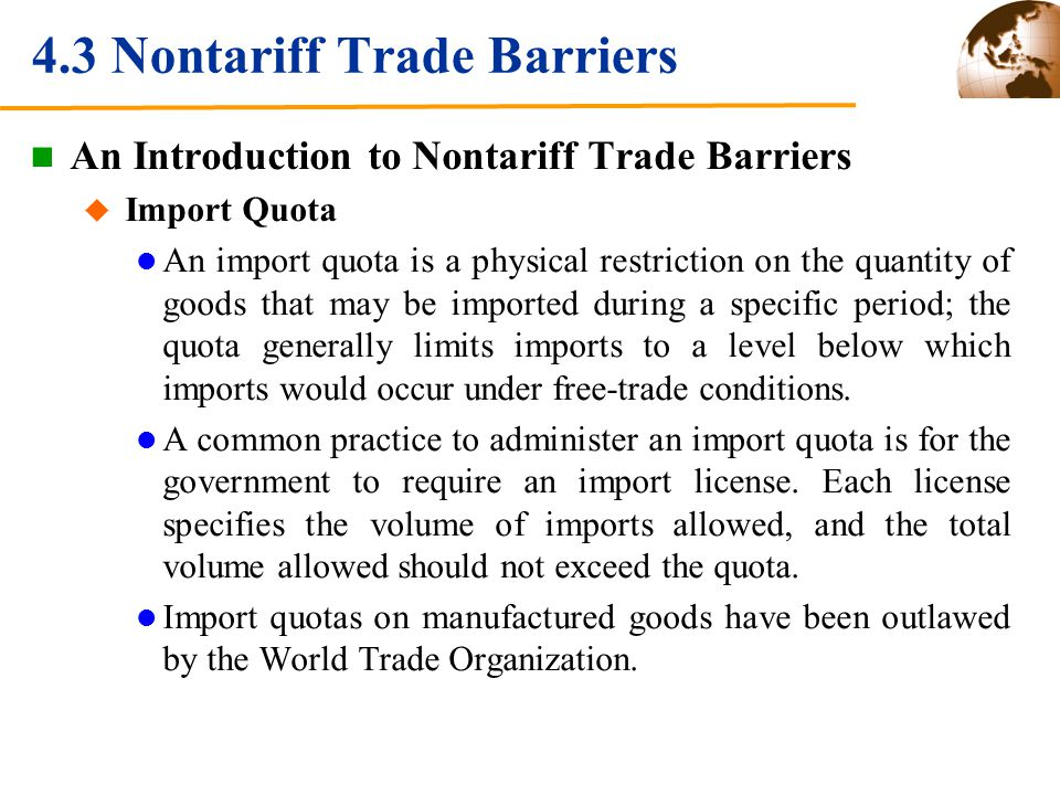 An Introduction to Nontariff Trade Barriers Import Quota An import quota is a physical restriction on the quantity of goods that may be imported during a specific period; the quota generally limits imports to a level below which imports would occur under free-trade conditions.