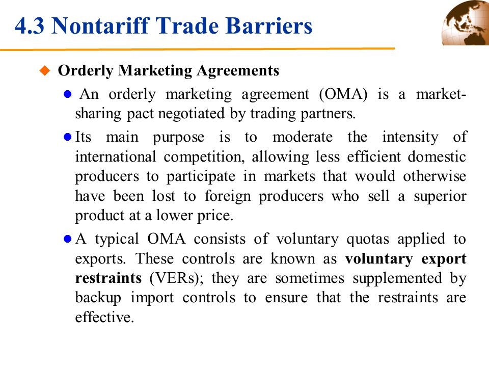 4.3 Nontariff Trade Barriers Orderly Marketing Agreements An orderly marketing agreement (OMA) is a market- sharing pact negotiated by trading partner