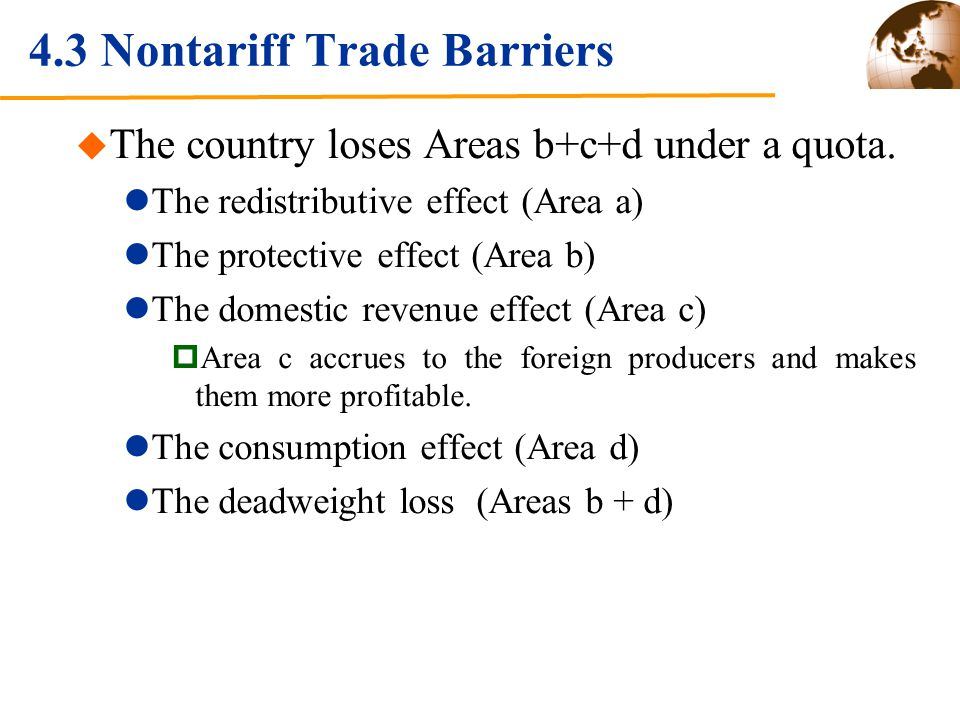 4.3 Nontariff Trade Barriers The country loses Areas b+c+d under a quota.