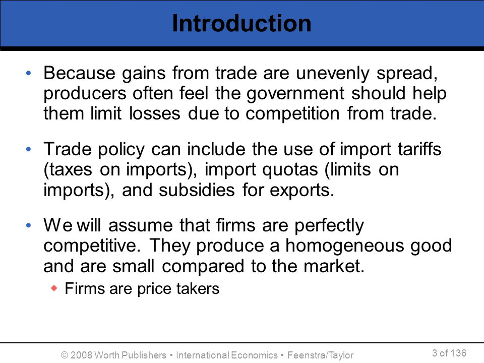 3 of 136 © 2008 Worth Publishers International Economics Feenstra/Taylor Introduction Because gains from trade are unevenly spread, producers often fe