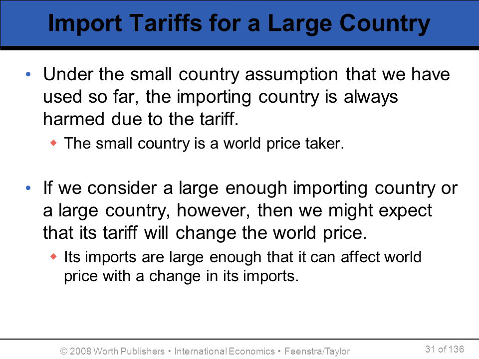 31 of 136 © 2008 Worth Publishers International Economics Feenstra/Taylor Import Tariffs for a Large Country Under the small country assumption that w
